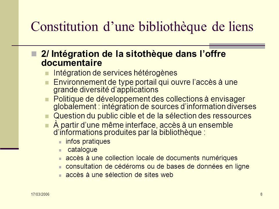 17/03/2006 8 Constitution dune bibliothèque de liens 2/ Intégration de la sitothèque dans loffre documentaire Intégration de services hétérogènes Envi