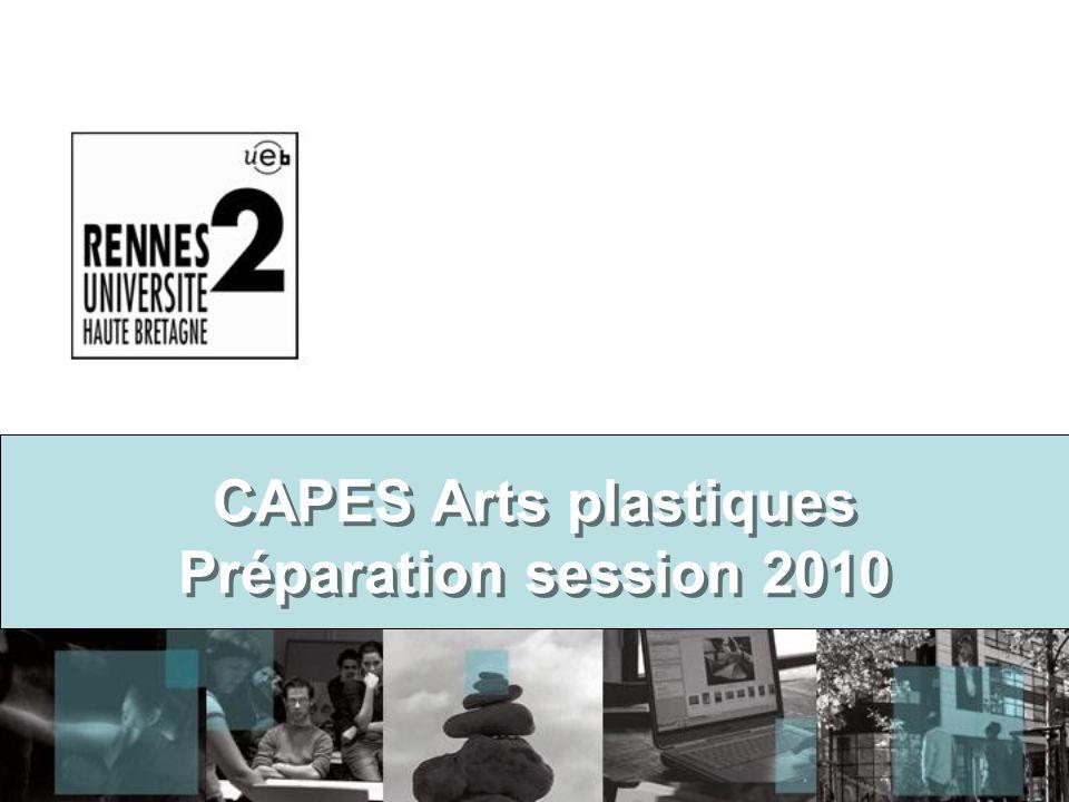 CAPES Arts plastiques Préparation session 2010 CAPES Arts plastiques Préparation session 2010