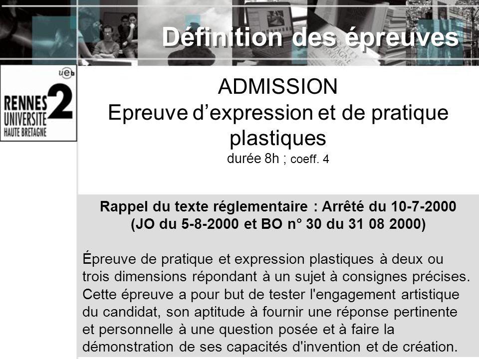 ADMISSION Epreuve dexpression et de pratique plastiques durée 8h ; coeff. 4 Rappel du texte réglementaire : Arrêté du 10-7-2000 (JO du 5-8-2000 et BO