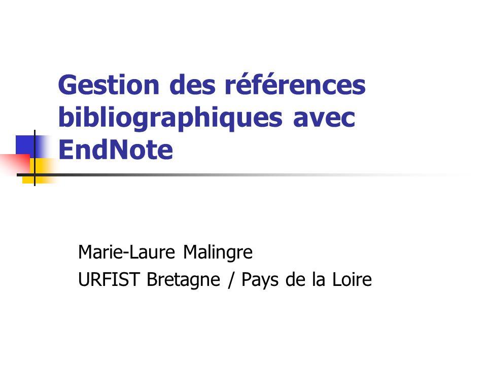 Gestion des références bibliographiques avec EndNote Marie-Laure Malingre URFIST Bretagne / Pays de la Loire