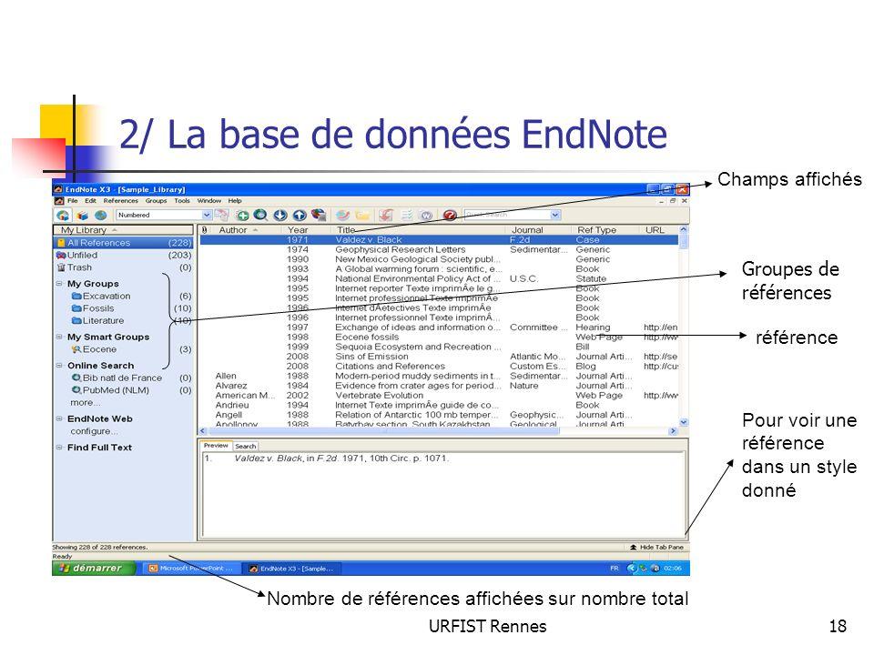 URFIST Rennes18 2/ La base de données EndNote Champs affichés référence Pour voir une référence dans un style donné Nombre de références affichées sur