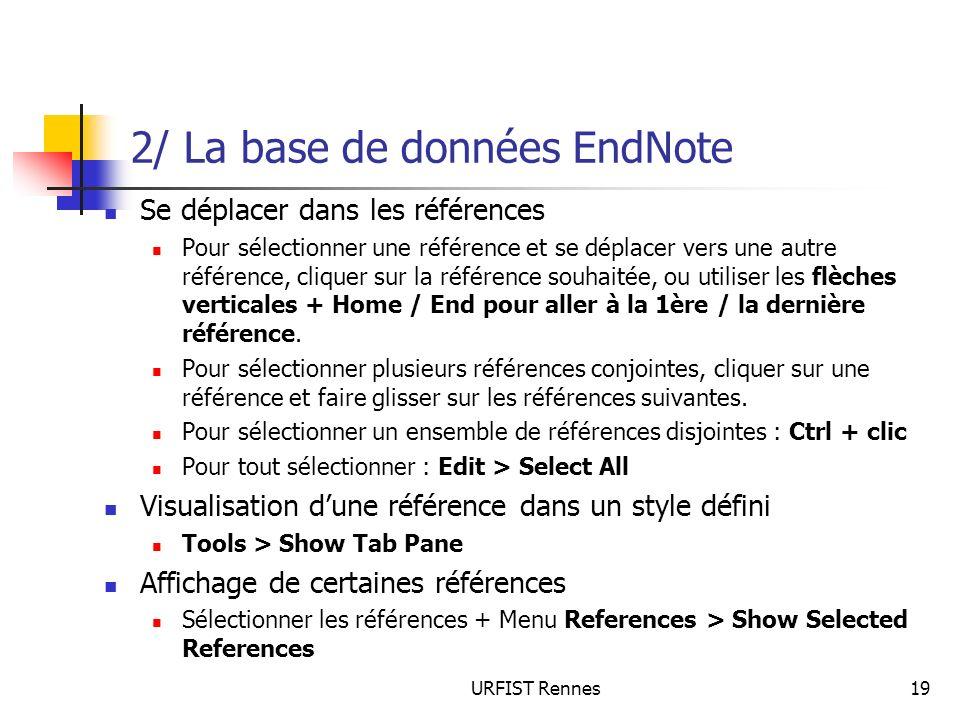 URFIST Rennes19 2/ La base de données EndNote Se déplacer dans les références Pour sélectionner une référence et se déplacer vers une autre référence,