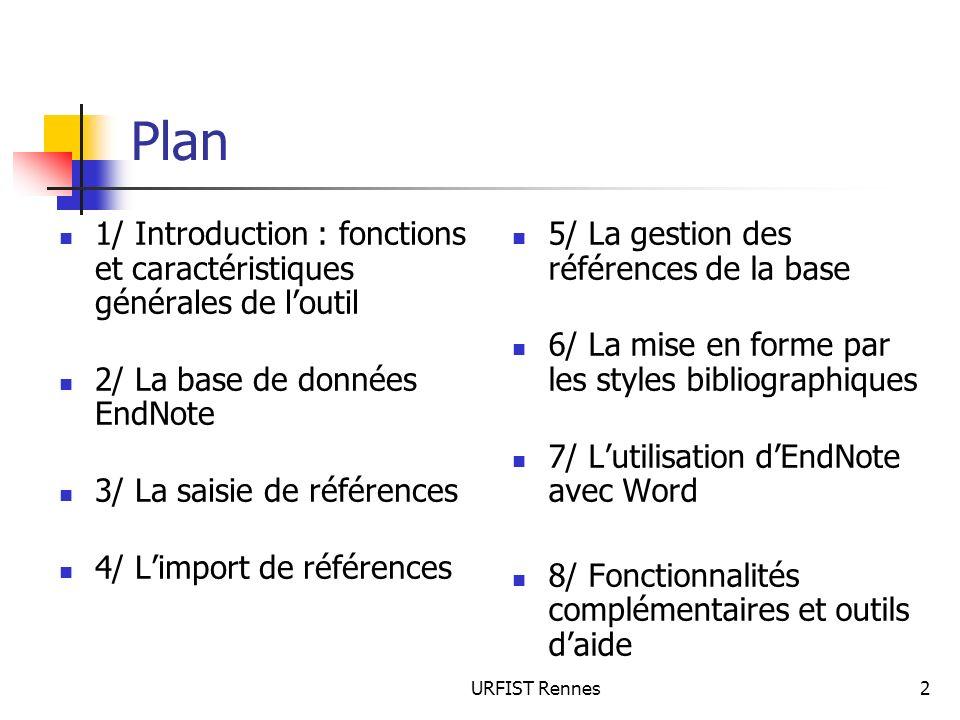 URFIST Rennes2 Plan 1/ Introduction : fonctions et caractéristiques générales de loutil 2/ La base de données EndNote 3/ La saisie de références 4/ Li