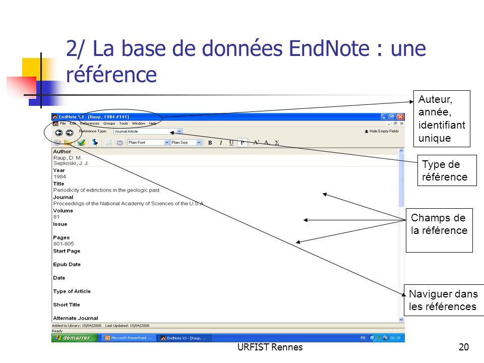 URFIST Rennes20 2/ La base de données EndNote : une référence Auteur, année, identifiant unique Champs de la référence Type de référence Naviguer dans