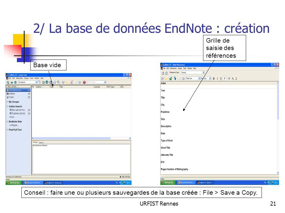 URFIST Rennes21 2/ La base de données EndNote : création Base vide Grille de saisie des références Conseil : faire une ou plusieurs sauvegardes de la