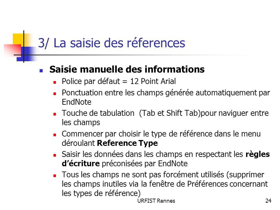 URFIST Rennes24 3/ La saisie des réferences Saisie manuelle des informations Police par défaut = 12 Point Arial Ponctuation entre les champs générée a