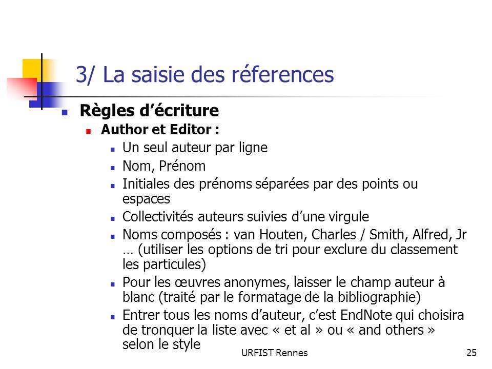 URFIST Rennes25 3/ La saisie des réferences Règles décriture Author et Editor : Un seul auteur par ligne Nom, Prénom Initiales des prénoms séparées pa