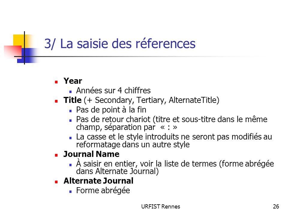 URFIST Rennes26 3/ La saisie des réferences Year Années sur 4 chiffres Title (+ Secondary, Tertiary, AlternateTitle) Pas de point à la fin Pas de reto