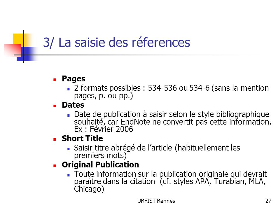 URFIST Rennes27 3/ La saisie des réferences Pages 2 formats possibles : 534-536 ou 534-6 (sans la mention pages, p. ou pp.) Dates Date de publication