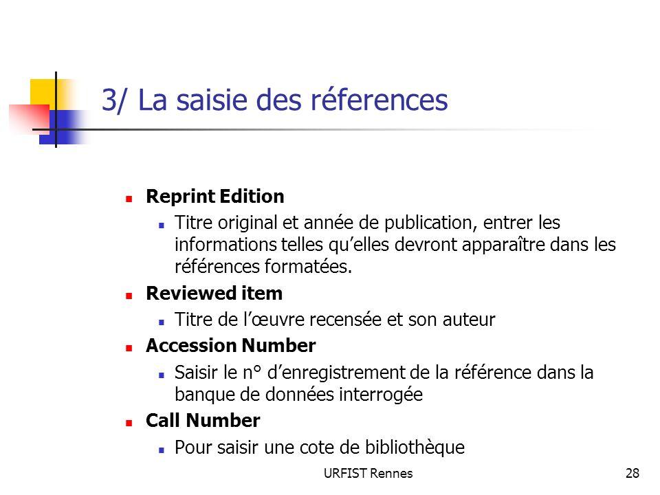 URFIST Rennes28 3/ La saisie des réferences Reprint Edition Titre original et année de publication, entrer les informations telles quelles devront app