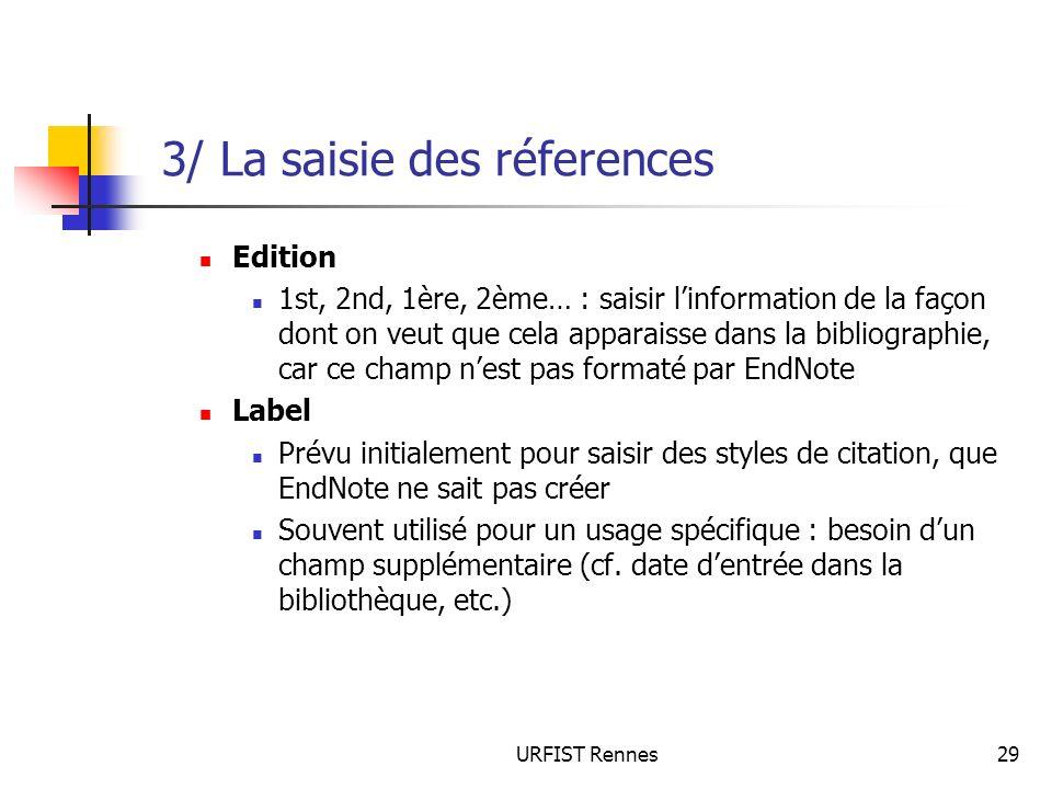 URFIST Rennes29 3/ La saisie des réferences Edition 1st, 2nd, 1ère, 2ème… : saisir linformation de la façon dont on veut que cela apparaisse dans la b