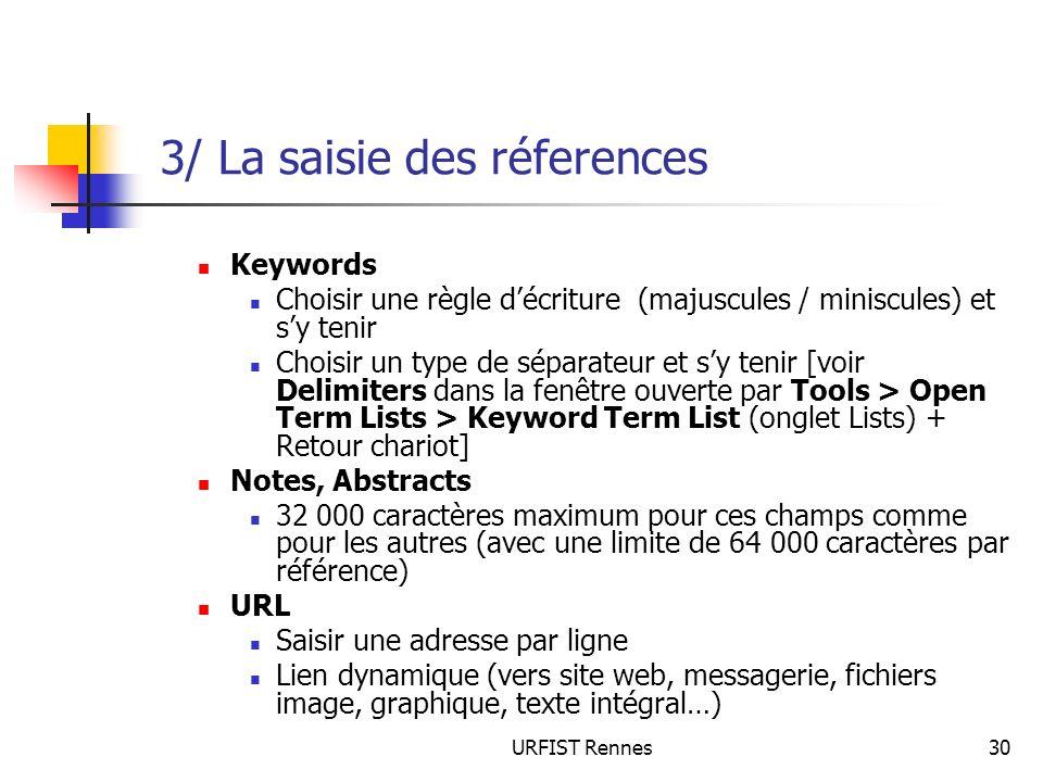 URFIST Rennes30 3/ La saisie des réferences Keywords Choisir une règle décriture (majuscules / miniscules) et sy tenir Choisir un type de séparateur e