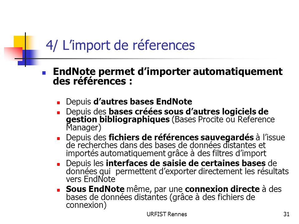 URFIST Rennes31 4/ Limport de réferences EndNote permet dimporter automatiquement des références : Depuis dautres bases EndNote Depuis des bases créée