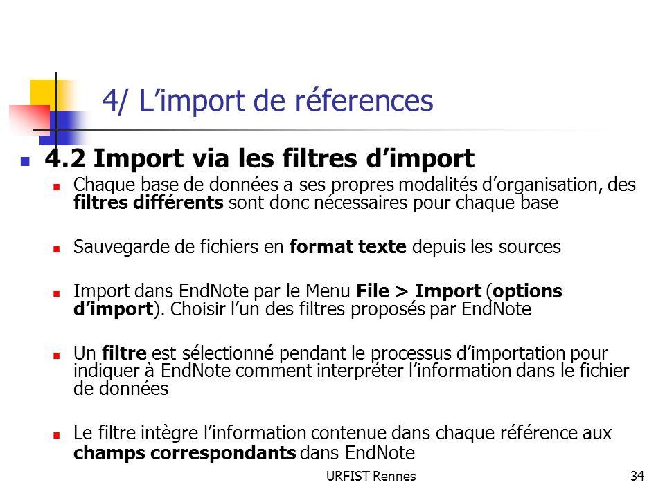 URFIST Rennes34 4/ Limport de réferences 4.2 Import via les filtres dimport Chaque base de données a ses propres modalités dorganisation, des filtres