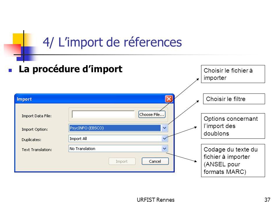 URFIST Rennes37 4/ Limport de réferences La procédure dimport Choisir le fichier à importer Choisir le filtre Options concernant limport des doublons