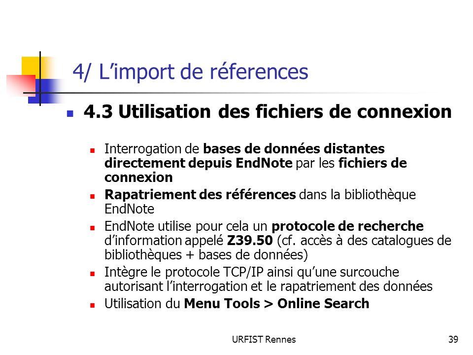 URFIST Rennes39 4/ Limport de réferences 4.3 Utilisation des fichiers de connexion Interrogation de bases de données distantes directement depuis EndN