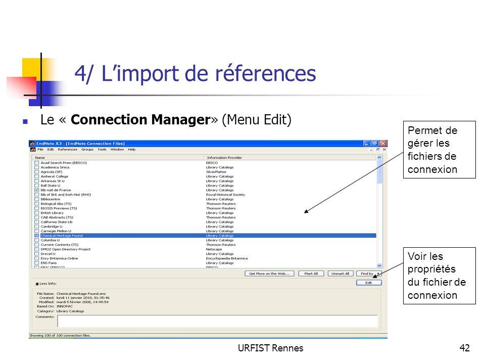URFIST Rennes42 4/ Limport de réferences Le « Connection Manager» (Menu Edit) Voir les propriétés du fichier de connexion Permet de gérer les fichiers