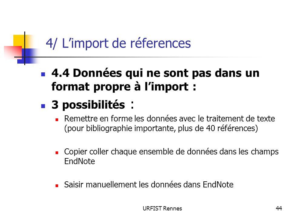 URFIST Rennes44 4/ Limport de réferences 4.4 Données qui ne sont pas dans un format propre à limport : 3 possibilités : Remettre en forme les données