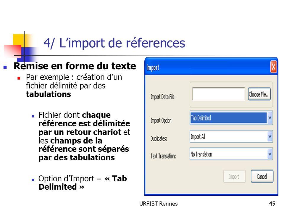 URFIST Rennes45 4/ Limport de réferences Remise en forme du texte Par exemple : création dun fichier délimité par des tabulations Fichier dont chaque