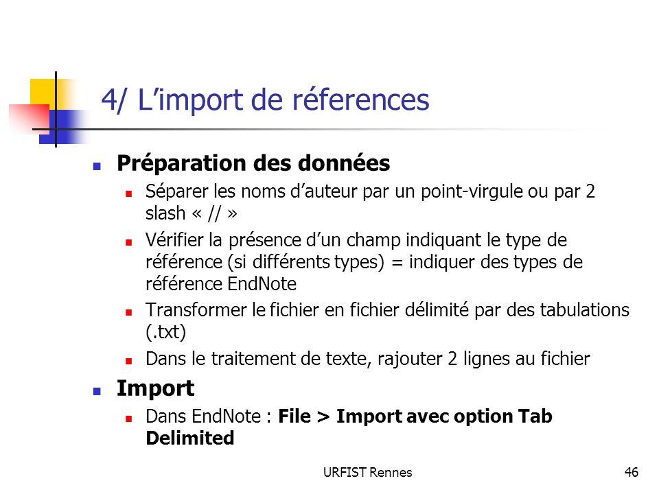 URFIST Rennes46 4/ Limport de réferences Préparation des données Séparer les noms dauteur par un point-virgule ou par 2 slash « // » Vérifier la prése