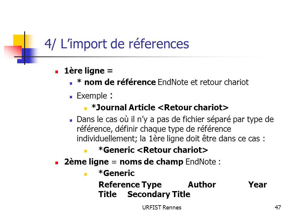 URFIST Rennes47 4/ Limport de réferences 1ère ligne = * nom de référence EndNote et retour chariot Exemple : *Journal Article Dans le cas où il ny a p