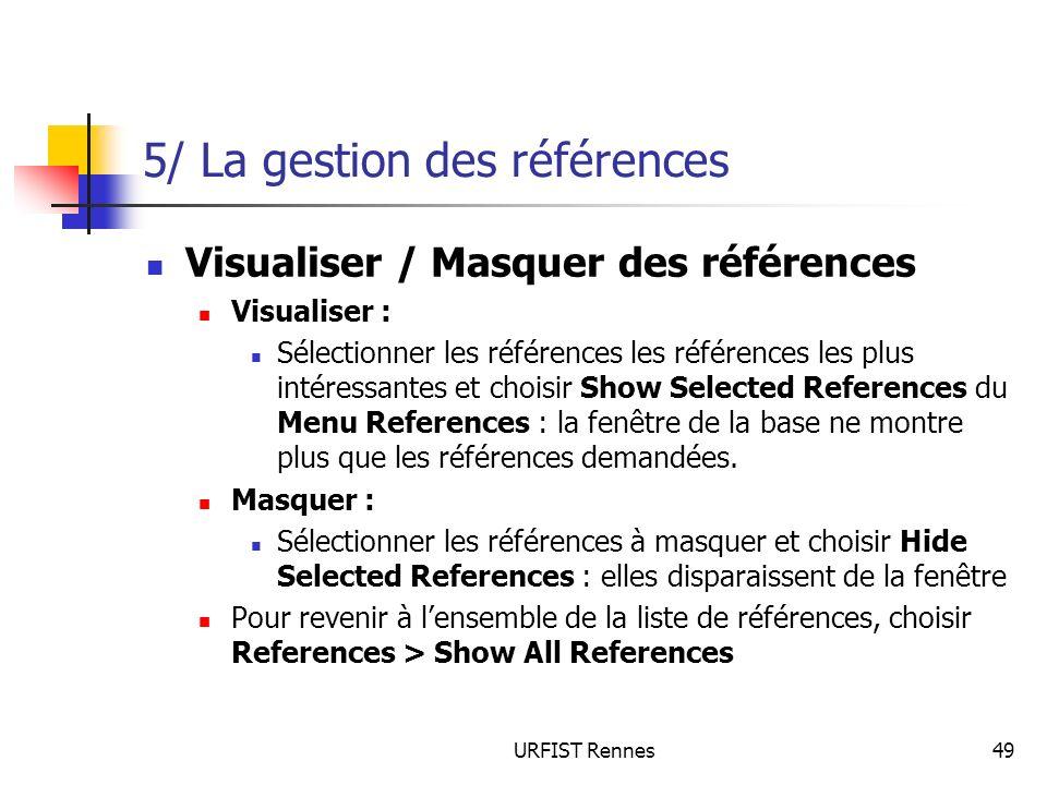 URFIST Rennes49 5/ La gestion des références Visualiser / Masquer des références Visualiser : Sélectionner les références les références les plus inté