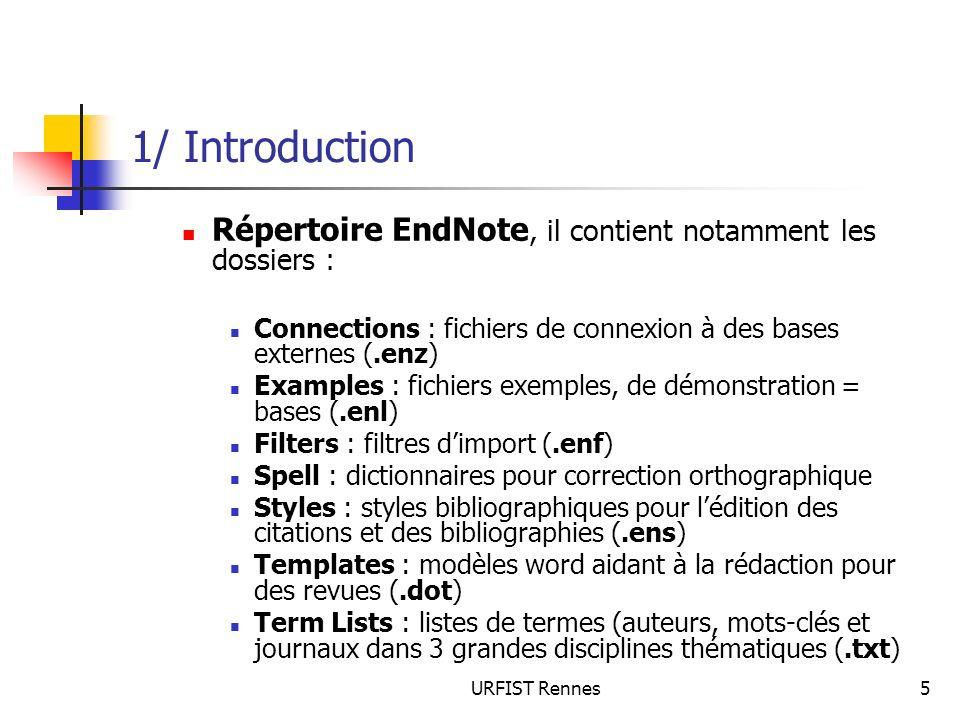 URFIST Rennes46 4/ Limport de réferences Préparation des données Séparer les noms dauteur par un point-virgule ou par 2 slash « // » Vérifier la présence dun champ indiquant le type de référence (si différents types) = indiquer des types de référence EndNote Transformer le fichier en fichier délimité par des tabulations (.txt) Dans le traitement de texte, rajouter 2 lignes au fichier Import Dans EndNote : File > Import avec option Tab Delimited