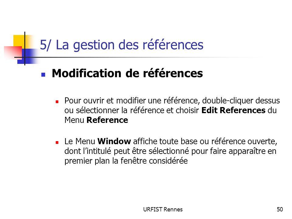URFIST Rennes50 5/ La gestion des références Modification de références Pour ouvrir et modifier une référence, double-cliquer dessus ou sélectionner l