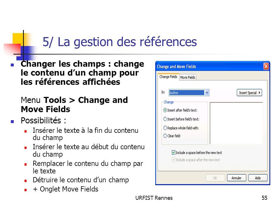 URFIST Rennes55 5/ La gestion des références Changer les champs : change le contenu dun champ pour les références affichées Menu Tools > Change and Mo