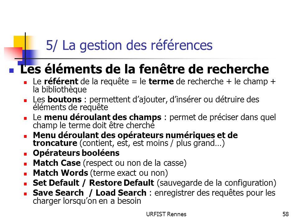 URFIST Rennes58 5/ La gestion des références Les éléments de la fenêtre de recherche Le référent de la requête = le terme de recherche + le champ + la