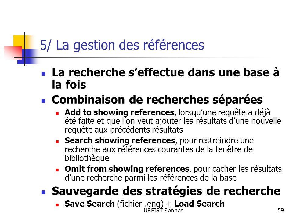 URFIST Rennes59 5/ La gestion des références La recherche seffectue dans une base à la fois Combinaison de recherches séparées Add to showing referenc