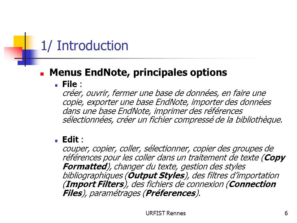 URFIST Rennes6 1/ Introduction Menus EndNote, principales options File : créer, ouvrir, fermer une base de données, en faire une copie, exporter une b