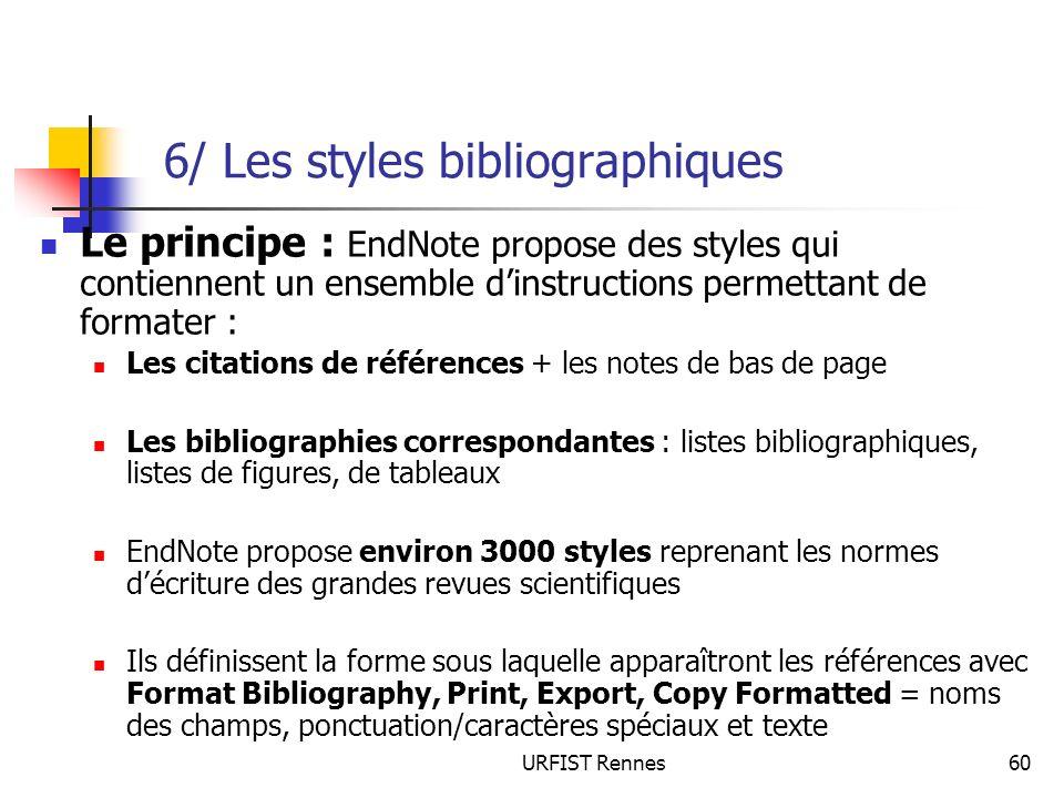 URFIST Rennes60 6/ Les styles bibliographiques Le principe : EndNote propose des styles qui contiennent un ensemble dinstructions permettant de format