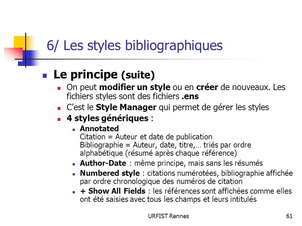 URFIST Rennes61 Le principe (suite) On peut modifier un style ou en créer de nouveaux. Les fichiers styles sont des fichiers.ens Cest le Style Manager