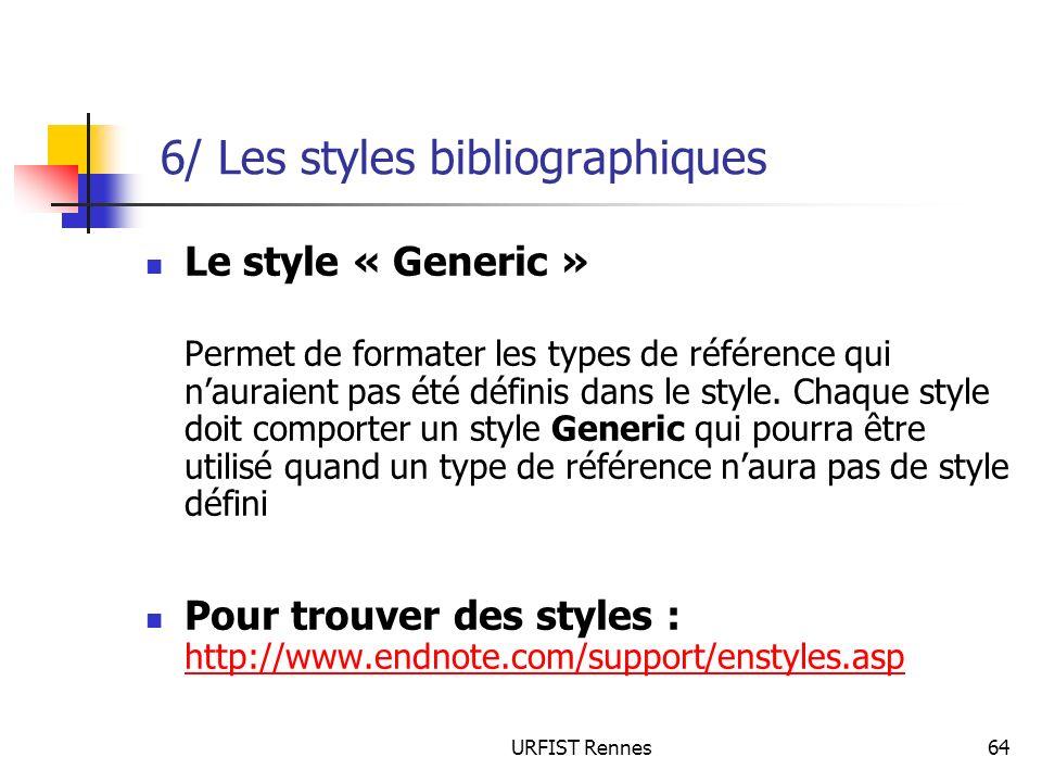 URFIST Rennes64 6/ Les styles bibliographiques Le style « Generic » Permet de formater les types de référence qui nauraient pas été définis dans le st