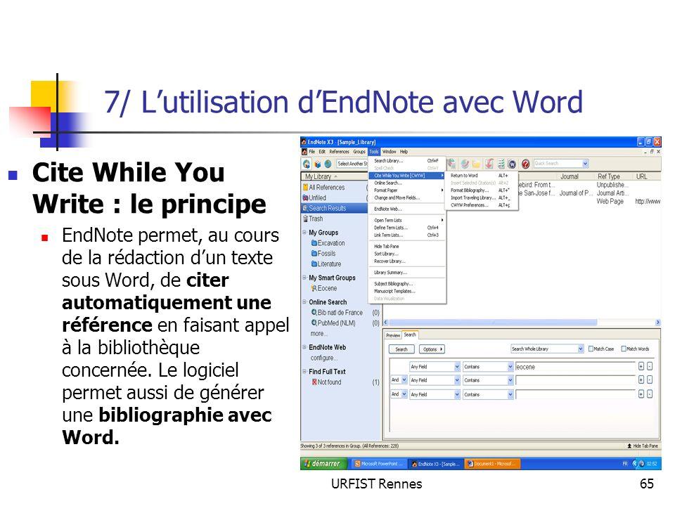 URFIST Rennes65 7/ Lutilisation dEndNote avec Word Cite While You Write : le principe EndNote permet, au cours de la rédaction dun texte sous Word, de