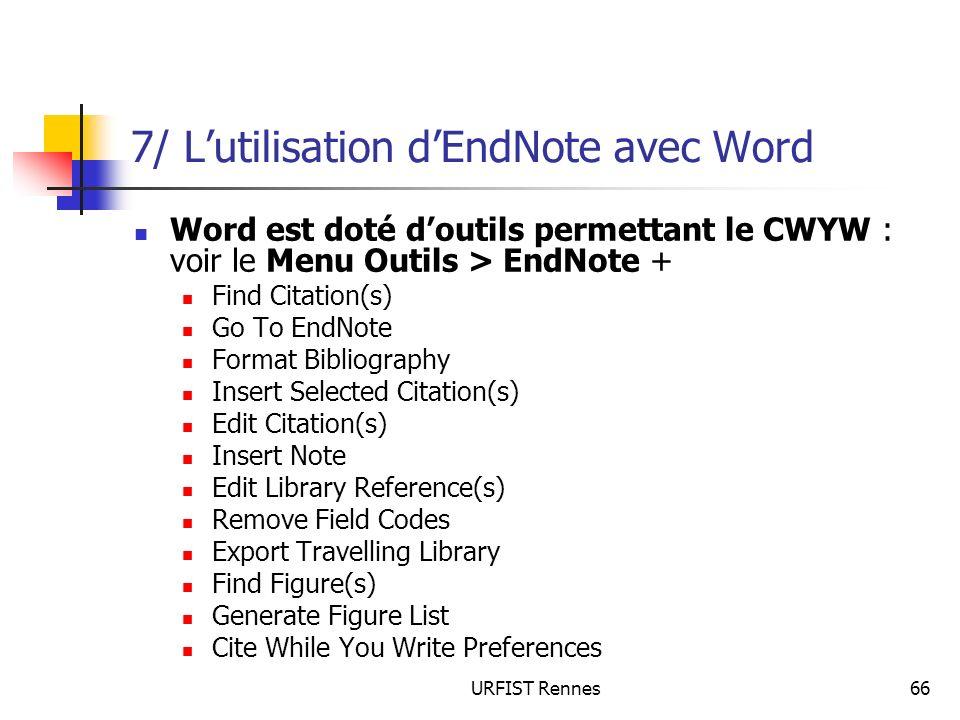 URFIST Rennes66 7/ Lutilisation dEndNote avec Word Word est doté doutils permettant le CWYW : voir le Menu Outils > EndNote + Find Citation(s) Go To E