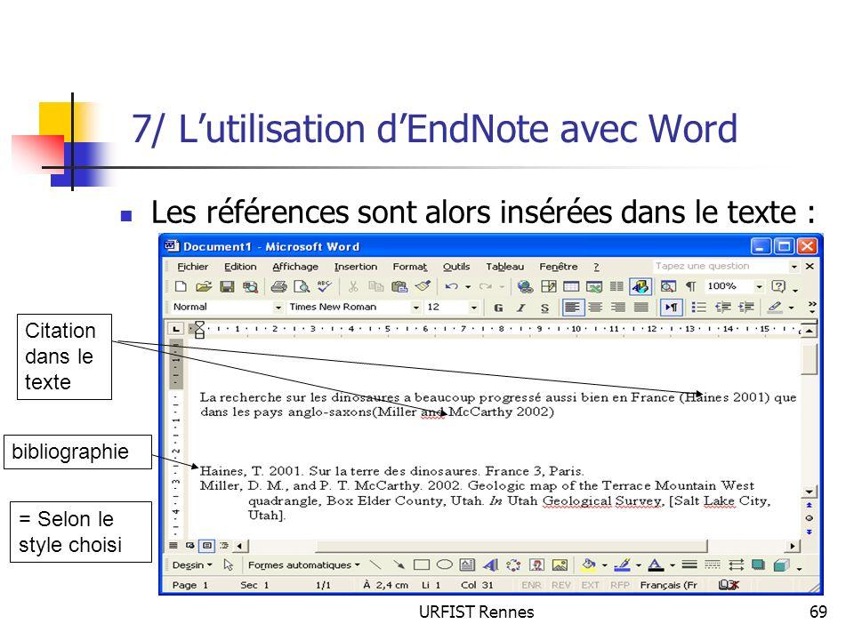 URFIST Rennes69 7/ Lutilisation dEndNote avec Word Les références sont alors insérées dans le texte : Citation dans le texte bibliographie = Selon le