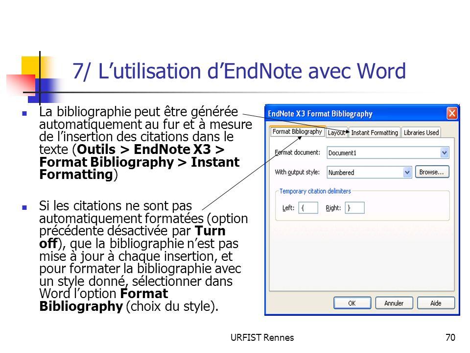 URFIST Rennes70 7/ Lutilisation dEndNote avec Word La bibliographie peut être générée automatiquement au fur et à mesure de linsertion des citations d