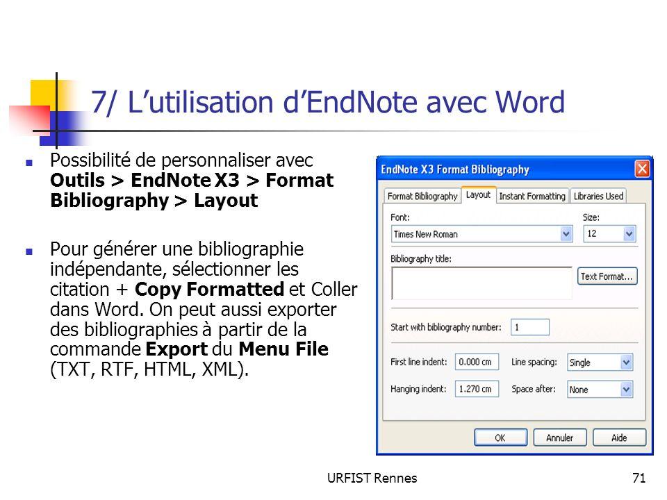 URFIST Rennes71 7/ Lutilisation dEndNote avec Word Possibilité de personnaliser avec Outils > EndNote X3 > Format Bibliography > Layout Pour générer u