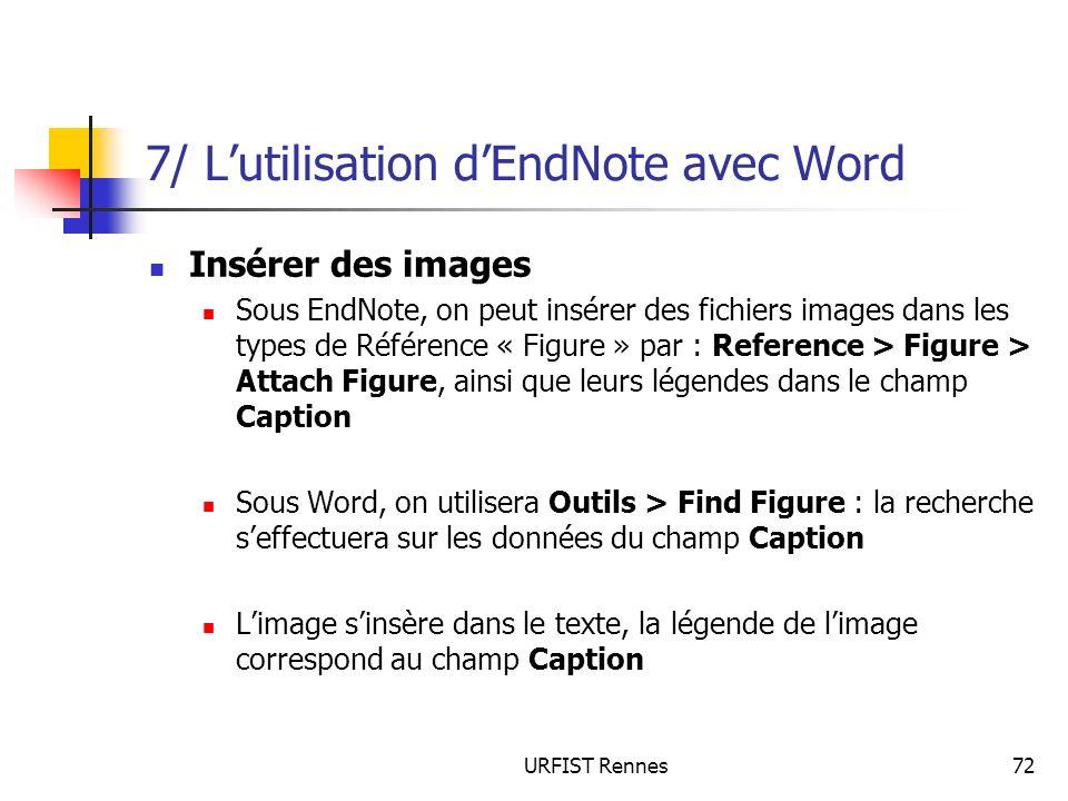 URFIST Rennes72 7/ Lutilisation dEndNote avec Word Insérer des images Sous EndNote, on peut insérer des fichiers images dans les types de Référence «