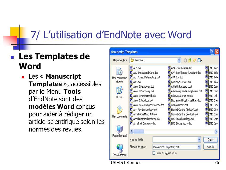 URFIST Rennes76 7/ Lutilisation dEndNote avec Word Les Templates de Word Les « Manuscript Templates », accessibles par le Menu Tools dEndNote sont des