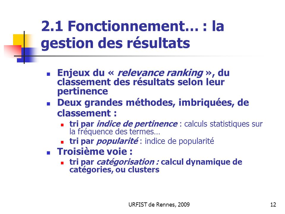 URFIST de Rennes, 200912 2.1 Fonctionnement… : la gestion des résultats Enjeux du « relevance ranking », du classement des résultats selon leur pertin