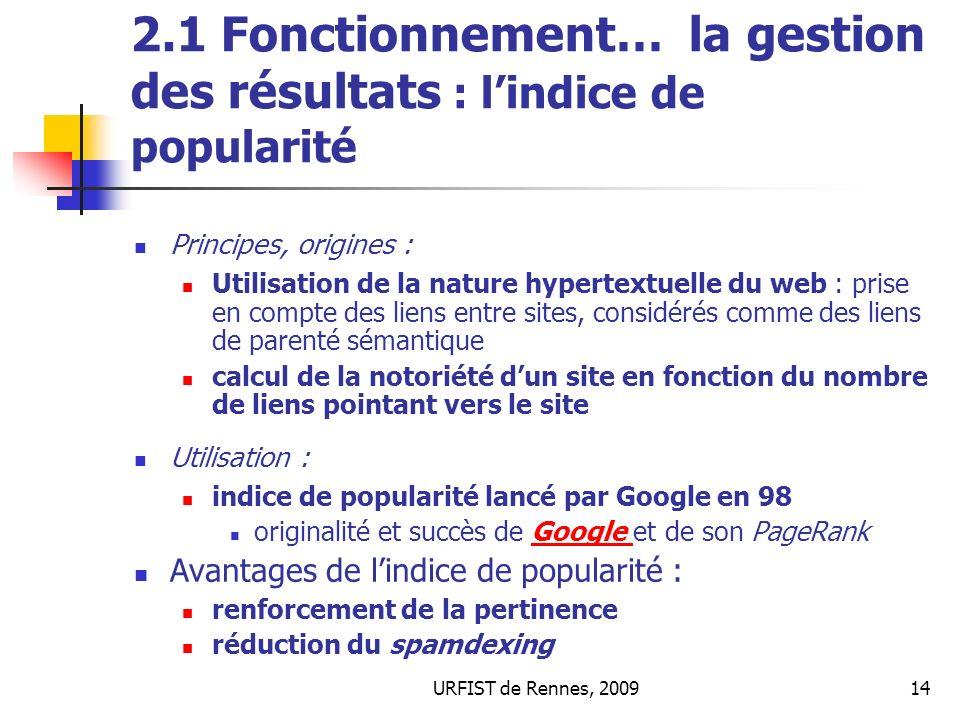 URFIST de Rennes, 200914 2.1 Fonctionnement… la gestion des résultats : lindice de popularité Principes, origines : Utilisation de la nature hypertext