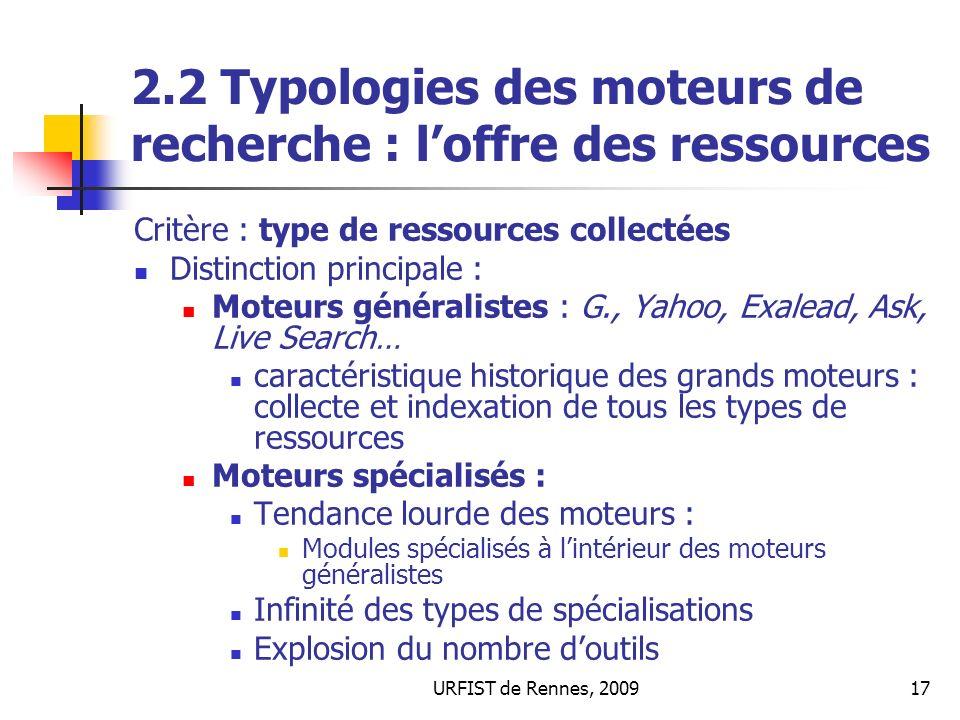 URFIST de Rennes, 200917 2.2 Typologies des moteurs de recherche : loffre des ressources Critère : type de ressources collectées Distinction principal