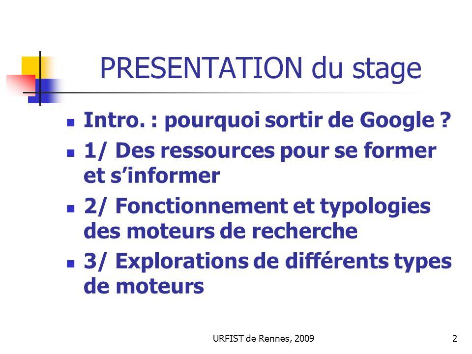 URFIST de Rennes, 20092 PRESENTATION du stage Intro. : pourquoi sortir de Google ? 1/ Des ressources pour se former et sinformer 2/ Fonctionnement et