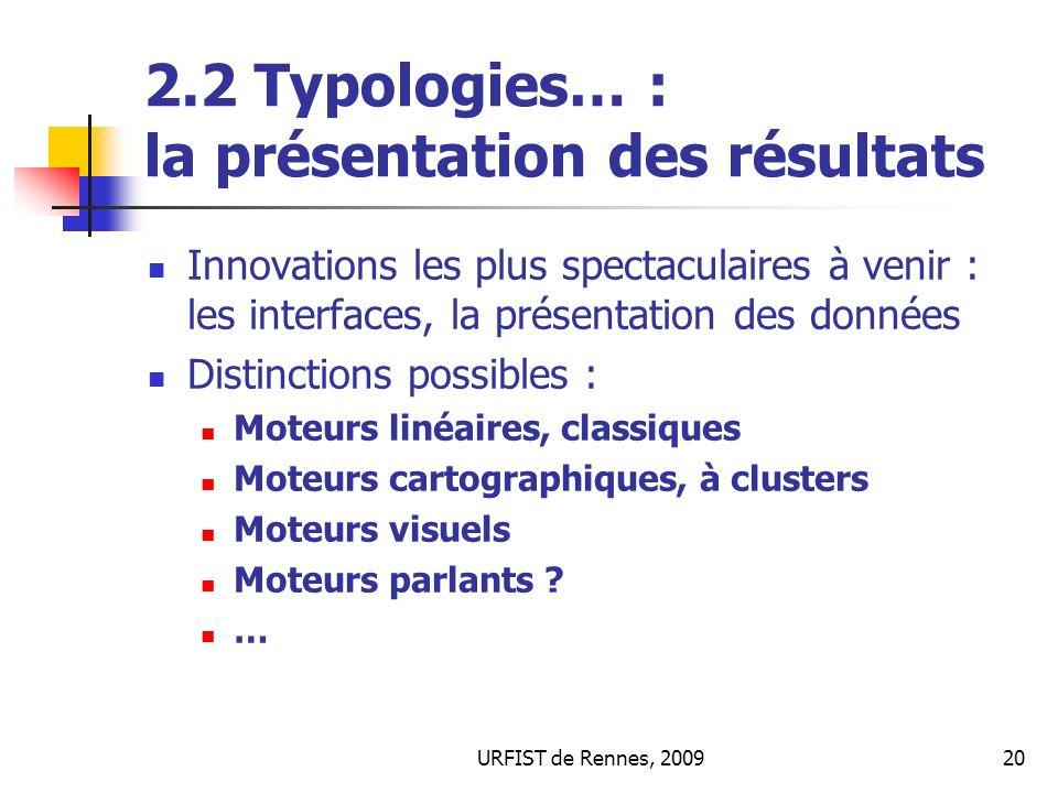 URFIST de Rennes, 200920 2.2 Typologies… : la présentation des résultats Innovations les plus spectaculaires à venir : les interfaces, la présentation