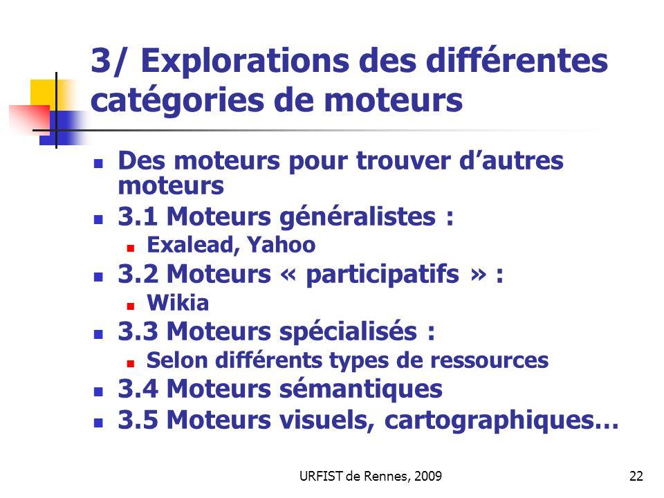 URFIST de Rennes, 200922 3/ Explorations des différentes catégories de moteurs Des moteurs pour trouver dautres moteurs 3.1 Moteurs généralistes : Exa