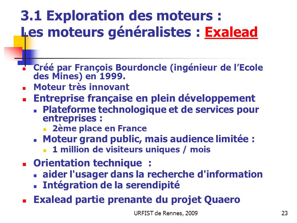 URFIST de Rennes, 200923 3.1 Exploration des moteurs : Les moteurs généralistes : ExaleadExalead Créé par François Bourdoncle (ingénieur de lEcole des