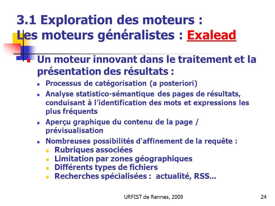 URFIST de Rennes, 200924 3.1 Exploration des moteurs : Les moteurs généralistes : ExaleadExalead Un moteur innovant dans le traitement et la présentat